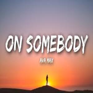 On Somebody - Ava Max