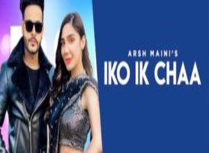 Photo of Iko Ik Chaa Song Lyrics – Arsh Maini (Punjabi)