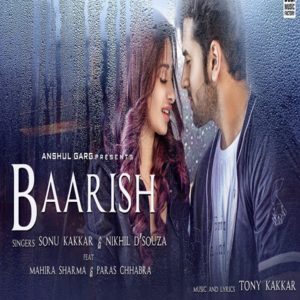 Baarish - Sonu Kakkar and Nikhil DSouza