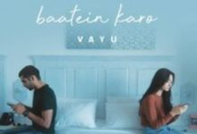 Photo of Baatein KaroSong Lyrics – Vayu (Hindi)