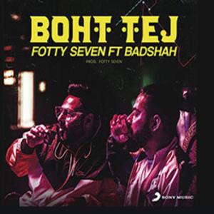 Boht Tej - Fotty Seven ft Badshah