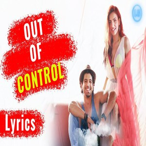 Out Of Control - Sahil Arya Sukriti Kakar