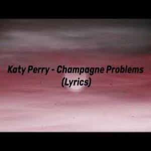 Champagne Problems Lyrics- Katy Perry