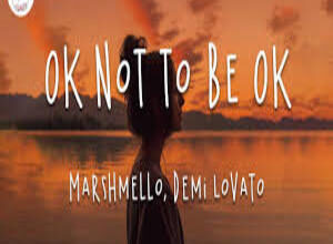 Photo of Ok Not To Be Ok Song Lyrics  – Demi Lovato | Marshmello