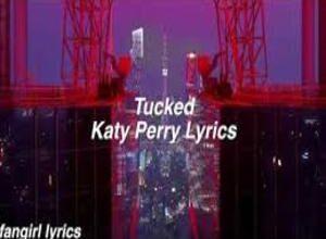 Photo of Tucked Lyrics-  Katy Perry