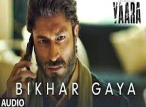 Photo of BIKHAR GAYA Lyrics –   YAARA