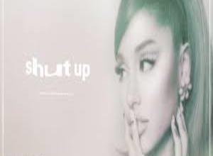 Photo of Shut Up Lyrics  – Ariana Grande