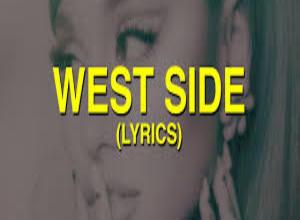 Photo of West Side Lyrics  – Ariana Grande
