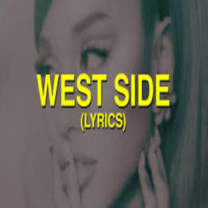 West Side Lyrics - Ariana Grande