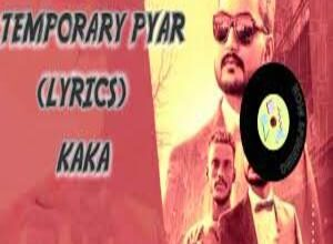 Photo of TEMPORARY PYAR Lyrics – KAKA