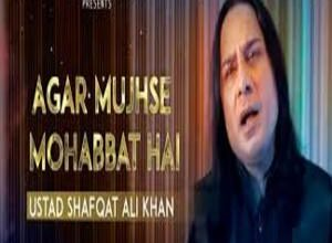 Photo of AGAR MUJHSE MOHABBAT HAI Song Lyrics – USTAD SHAFQAT ALI KHAN