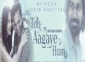 Photo of TOH AAGAYE HUM Song Lyrics – JUBIN NAUTIYAL
