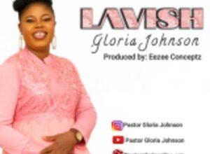 Photo of LAVISH song Lyrics –   Gloria Johnson