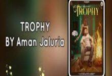 Photo of TROPHY  song Lyrics –   AMAN JALURIA