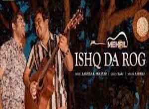 Photo of ISHQ DA ROG Lyrics –  AABHAS , MEHFIL