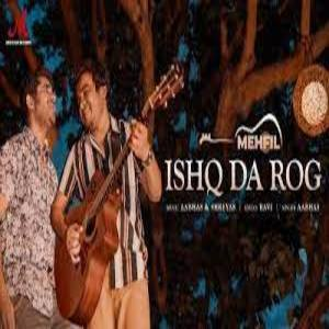 ISHQ DA ROG Lyrics - AABHAS , MEHFIL