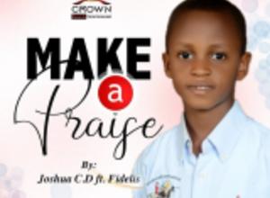 Photo of Make A Praise Lyrics – Joshua C.D ft Fidelis