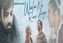Photo of WAFA NA RAAS AAYEE Lyrics – JUBIN NAUTIYAL