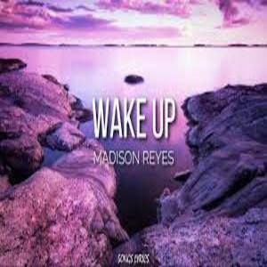 Wake up Lyrics - Madison Reyes