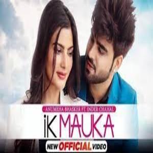IK MAUKA Lyrics - Inder Chahal , Anumeha Bhasker