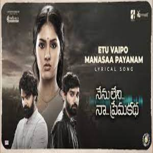 Ika Etu Vaipo Manasaa Payanam Lyrics - Nenu Leni Naa Prema Katha Movie
